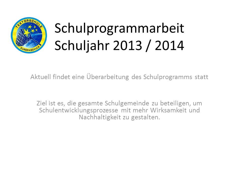 Schulprogrammarbeit Schuljahr 2013 / 2014 Aktuell findet eine Überarbeitung des Schulprogramms statt Ziel ist es, die gesamte Schulgemeinde zu beteili
