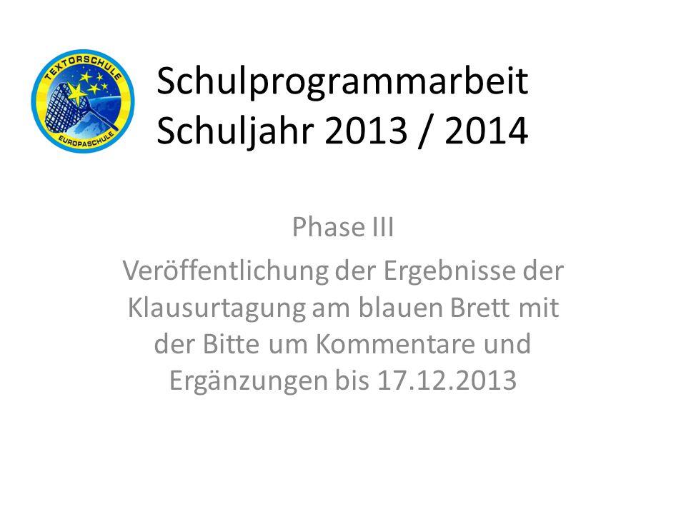 Schulprogrammarbeit Schuljahr 2013 / 2014 Phase III Veröffentlichung der Ergebnisse der Klausurtagung am blauen Brett mit der Bitte um Kommentare und