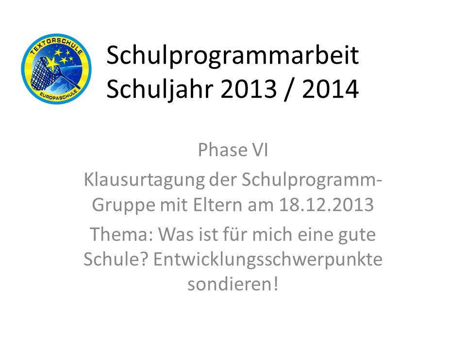 Schulprogrammarbeit Schuljahr 2013 / 2014 Phase VI Klausurtagung der Schulprogramm- Gruppe mit Eltern am 18.12.2013 Thema: Was ist für mich eine gute
