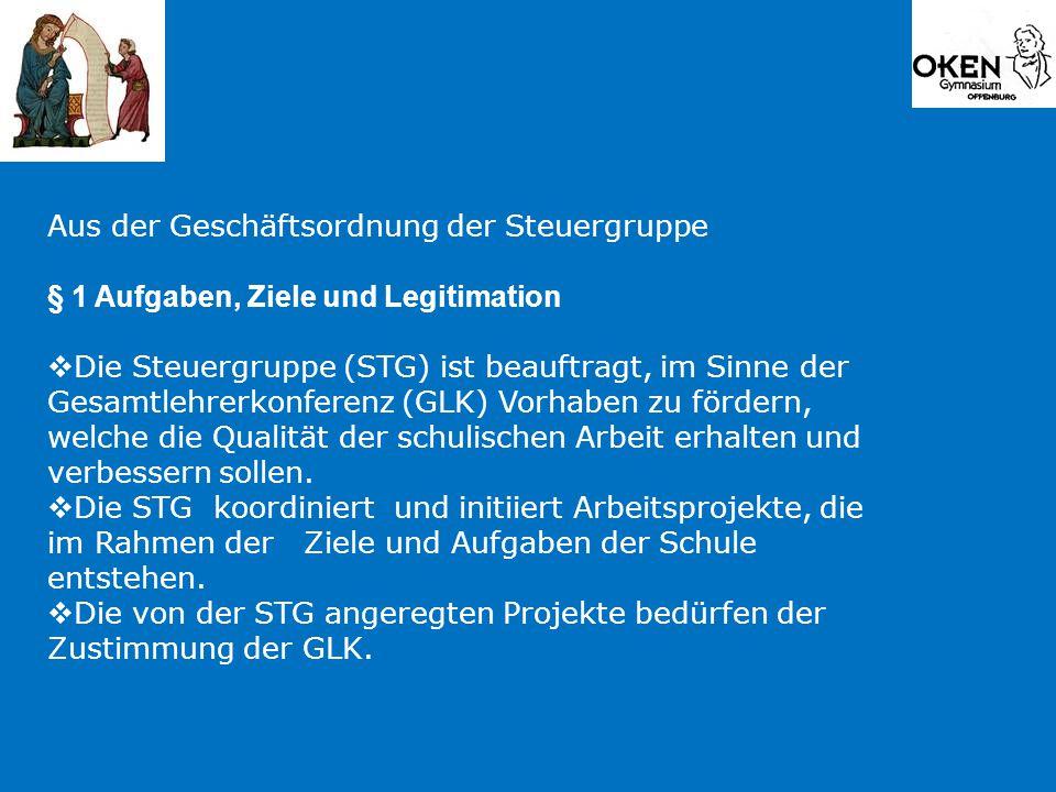 Aus der Geschäftsordnung der Steuergruppe § 1 Aufgaben, Ziele und Legitimation  Die Steuergruppe (STG) ist beauftragt, im Sinne der Gesamtlehrerkonfe