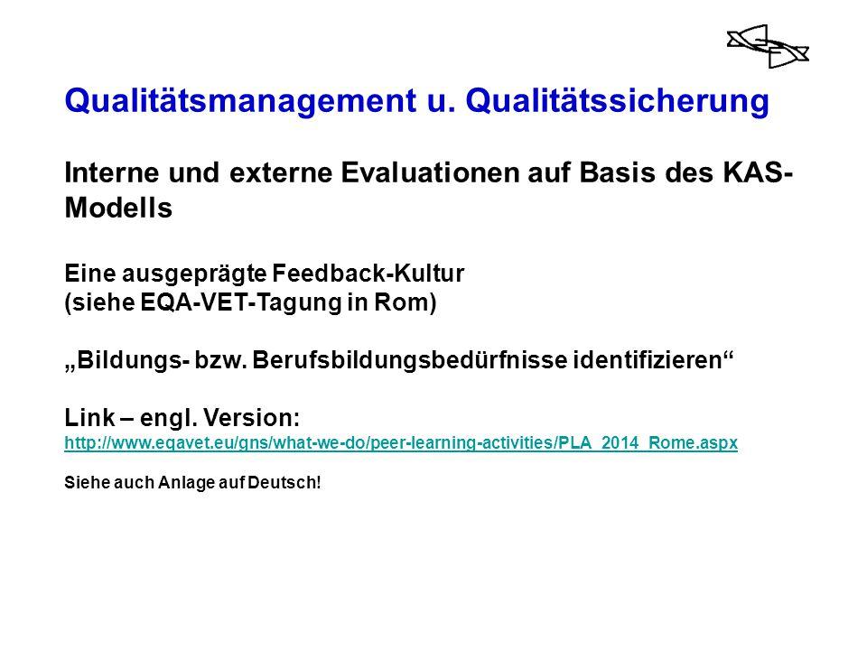 Qualitätsmanagement u. Qualitätssicherung Interne und externe Evaluationen auf Basis des KAS- Modells Eine ausgeprägte Feedback-Kultur (siehe EQA-VET-