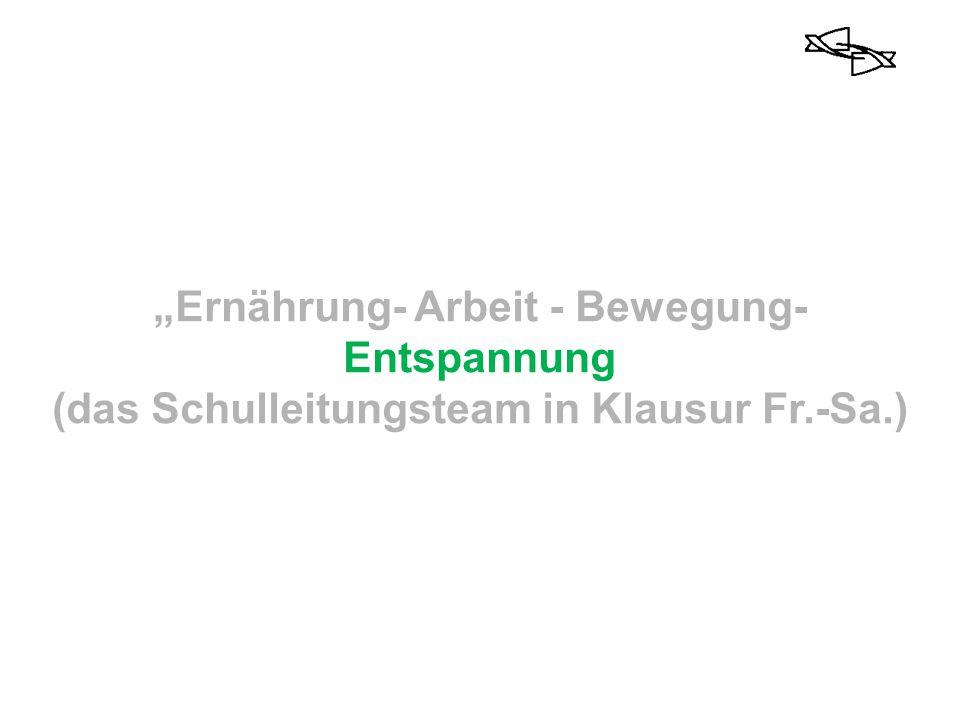 """""""Ernährung- Arbeit - Bewegung- Entspannung (das Schulleitungsteam in Klausur Fr.-Sa.)"""