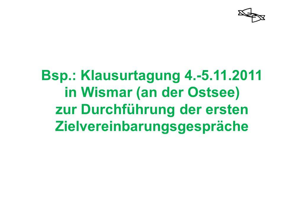 Bsp.: Klausurtagung 4.-5.11.2011 in Wismar (an der Ostsee) zur Durchführung der ersten Zielvereinbarungsgespräche
