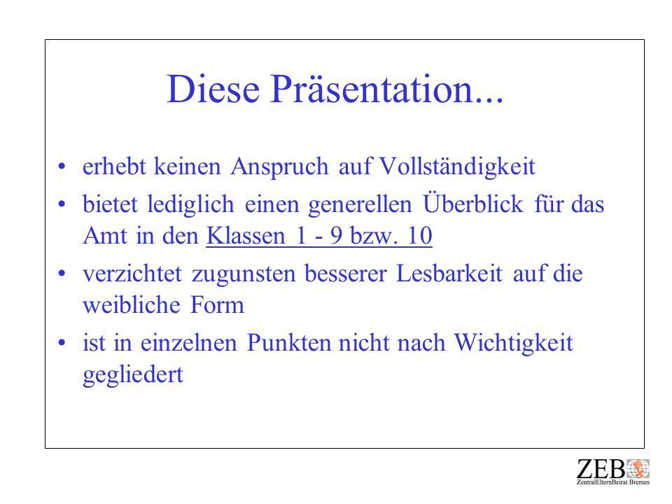 Diese Präsentation... erhebt keinen Anspruch auf Vollständigkeit bietet lediglich einen generellen Überblick für das Amt in den Klassen 1 - 9 bzw. 10