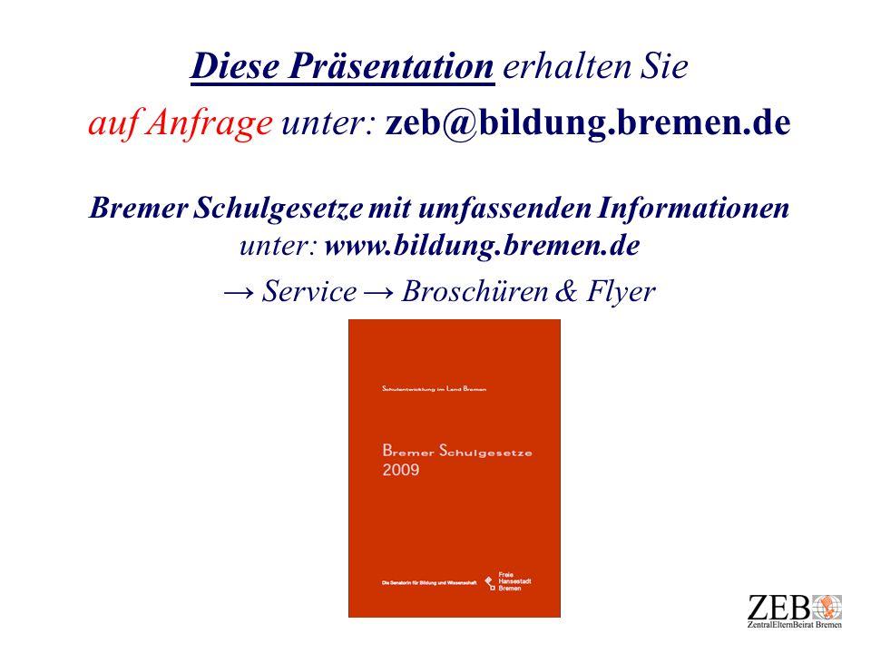 Diese Präsentation erhalten Sie auf Anfrage unter: zeb@bildung.bremen.de Bremer Schulgesetze mit umfassenden Informationen unter: www.bildung.bremen.d