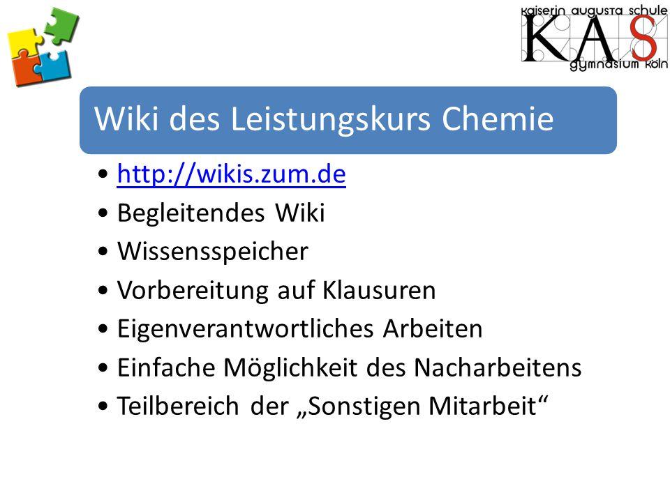 Wiki des Leistungskurs Chemie http://wikis.zum.de Begleitendes Wiki Wissensspeicher Vorbereitung auf Klausuren Eigenverantwortliches Arbeiten Einfache