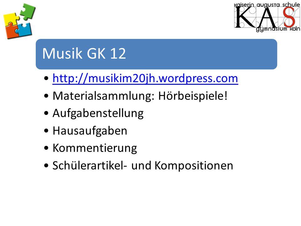 Musik GK 12 http://musikim20jh.wordpress.com Materialsammlung: Hörbeispiele! Aufgabenstellung Hausaufgaben Kommentierung Schülerartikel- und Kompositi