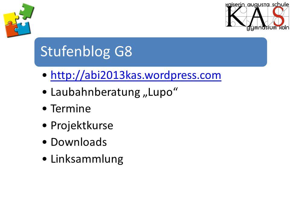 "Stufenblog G8 http://abi2013kas.wordpress.com Laubahnberatung ""Lupo"" Termine Projektkurse Downloads Linksammlung"