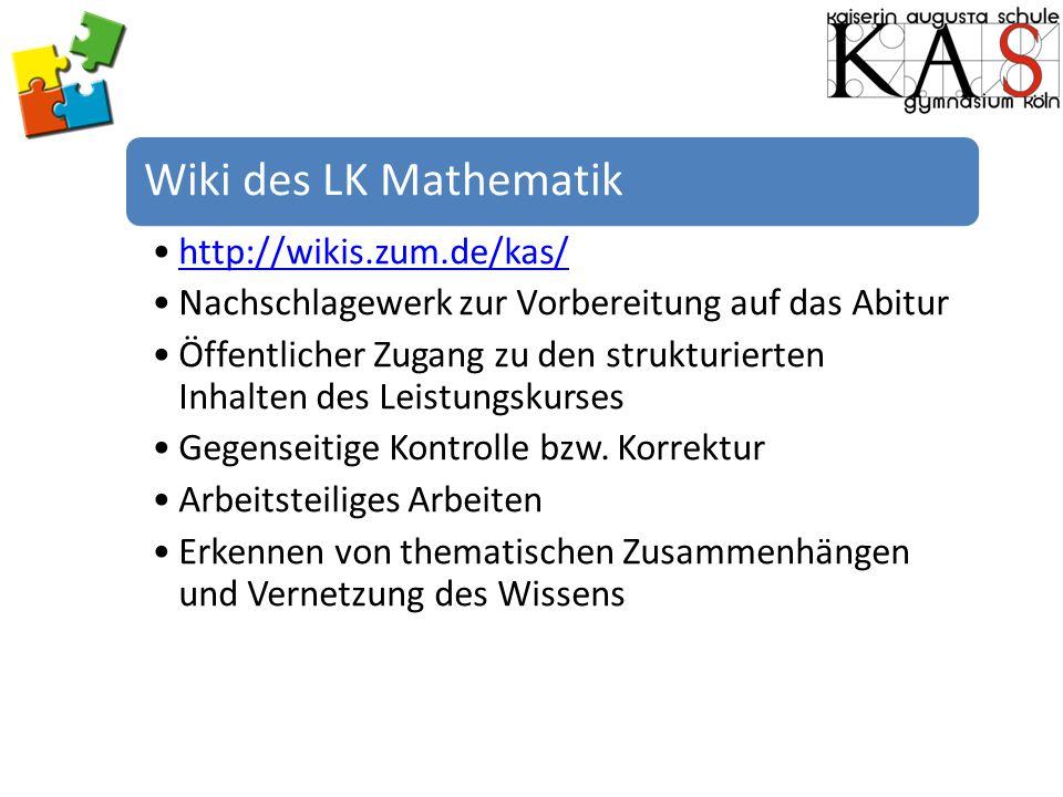 Wiki des LK Mathematik http://wikis.zum.de/kas/ Nachschlagewerk zur Vorbereitung auf das Abitur Öffentlicher Zugang zu den strukturierten Inhalten des