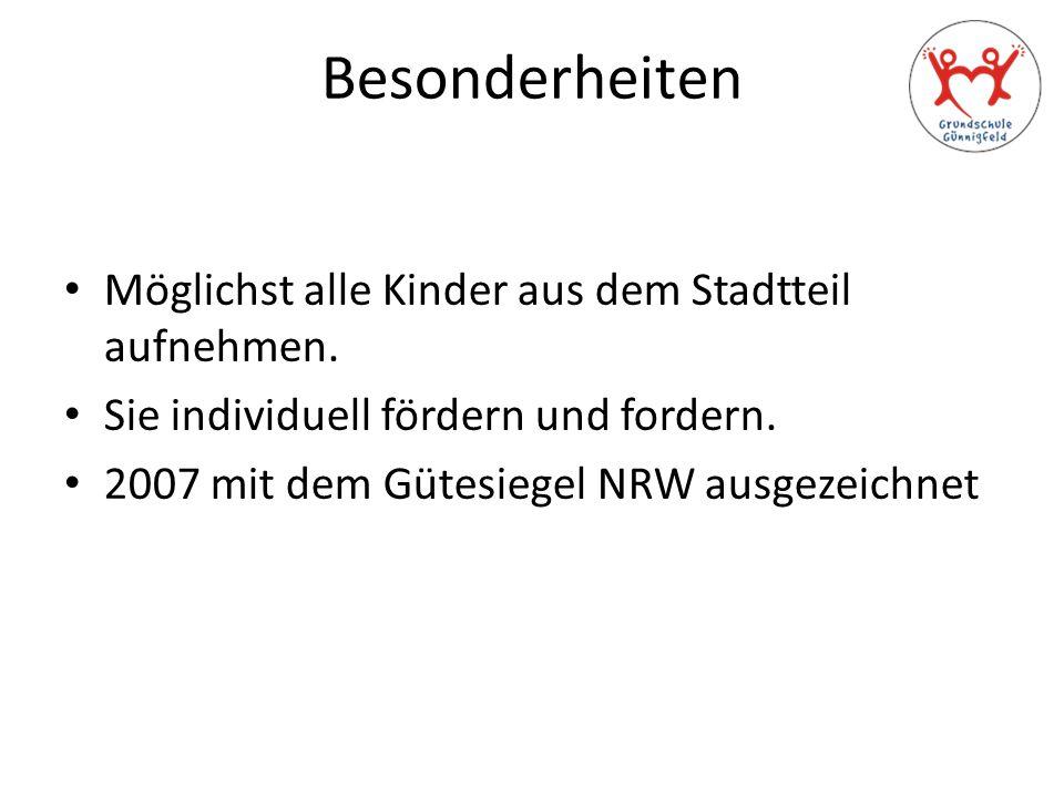Besonderheiten Möglichst alle Kinder aus dem Stadtteil aufnehmen. Sie individuell fördern und fordern. 2007 mit dem Gütesiegel NRW ausgezeichnet
