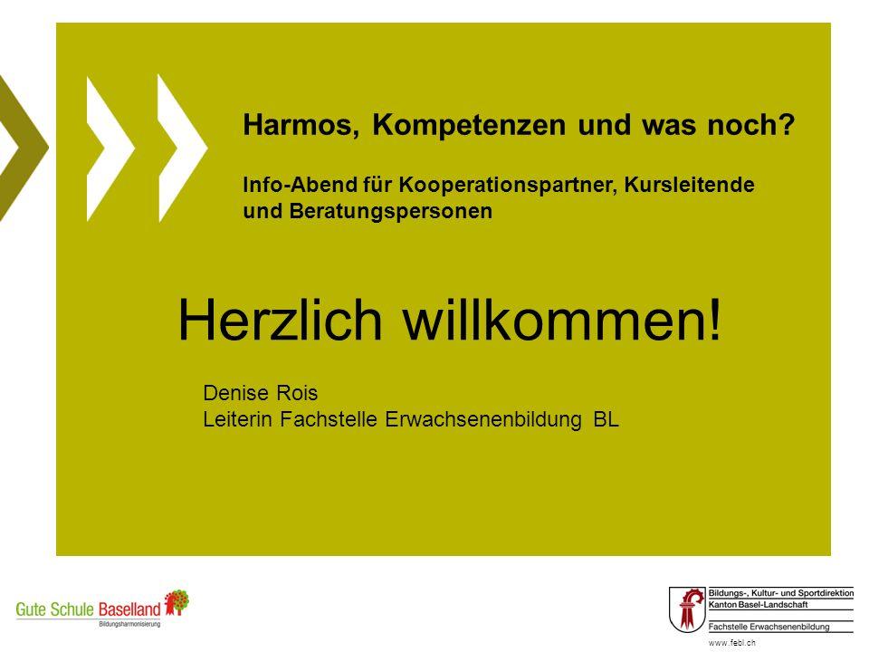 www.febl.ch Harmos, Kompetenzen und was noch? Info-Abend für Kooperationspartner, Kursleitende und Beratungspersonen Herzlich willkommen! Denise Rois