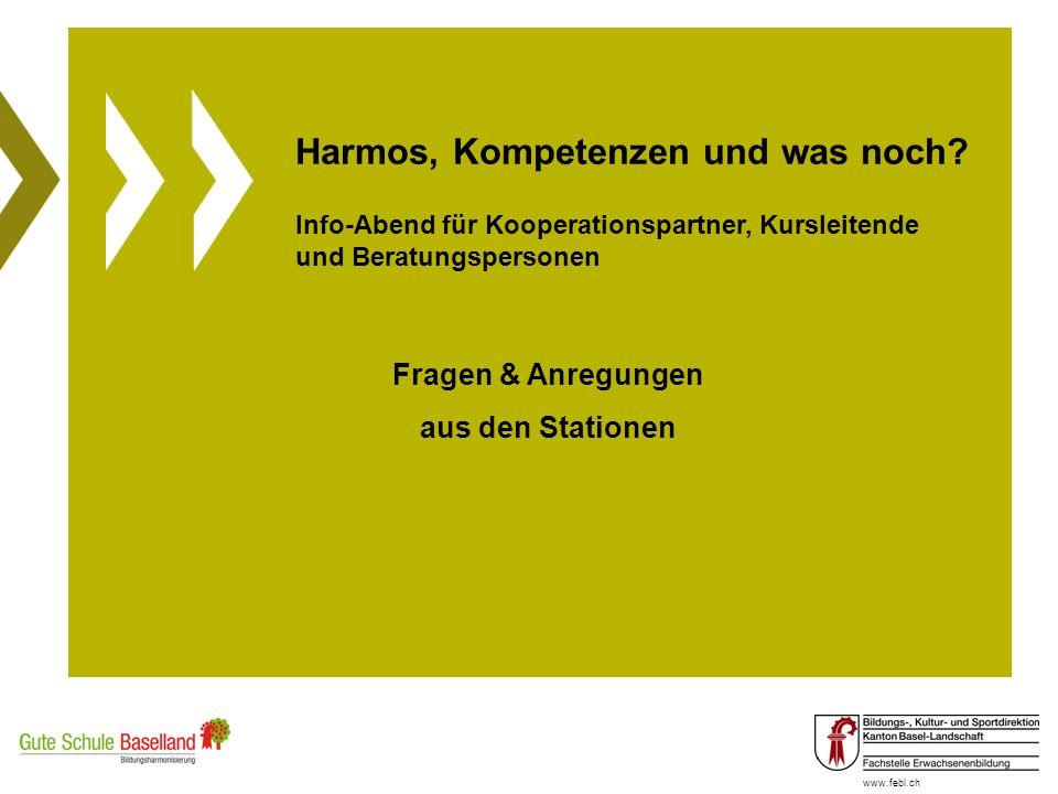 www.febl.ch Harmos, Kompetenzen und was noch? Info-Abend für Kooperationspartner, Kursleitende und Beratungspersonen Fragen & Anregungen aus den Stati