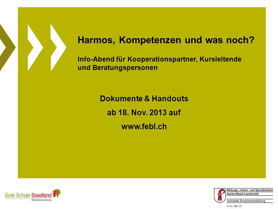 www.febl.ch Harmos, Kompetenzen und was noch? Info-Abend für Kooperationspartner, Kursleitende und Beratungspersonen Dokumente & Handouts ab 18. Nov.