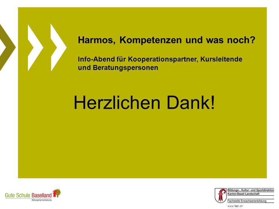 www.febl.ch Harmos, Kompetenzen und was noch? Info-Abend für Kooperationspartner, Kursleitende und Beratungspersonen Herzlichen Dank!