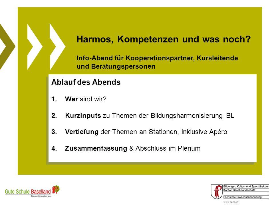 www.febl.ch Harmos, Kompetenzen und was noch? Info-Abend für Kooperationspartner, Kursleitende und Beratungspersonen Ablauf des Abends 1.Wer sind wir?