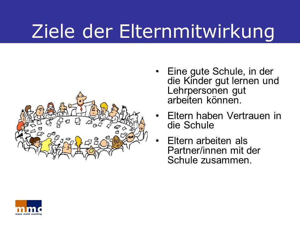 Ziele der Elternmitwirkung Eine gute Schule, in der die Kinder gut lernen und Lehrpersonen gut arbeiten können.