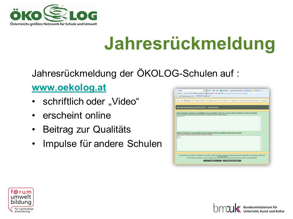"""Jahresrückmeldung Jahresrückmeldung der ÖKOLOG-Schulen auf : www.oekolog.at schriftlich oder """"Video"""" erscheint online Beitrag zur Qualitäts Impulse fü"""