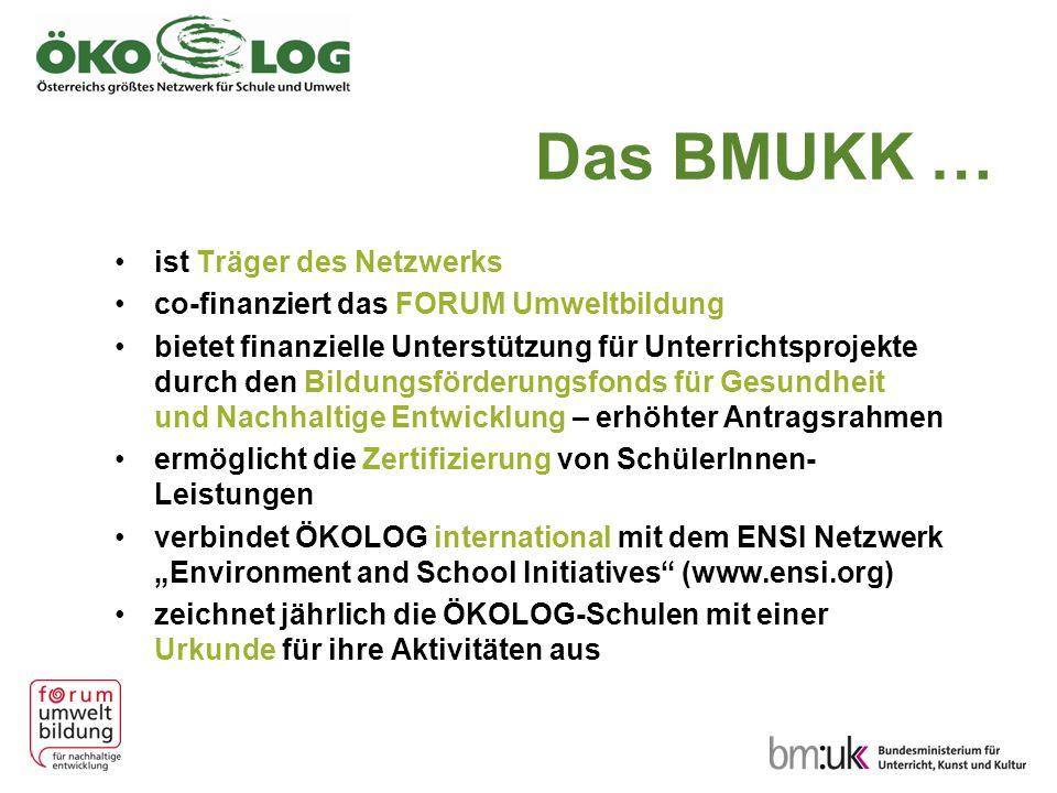 Das BMUKK … ist Träger des Netzwerks co-finanziert das FORUM Umweltbildung bietet finanzielle Unterstützung für Unterrichtsprojekte durch den Bildungs