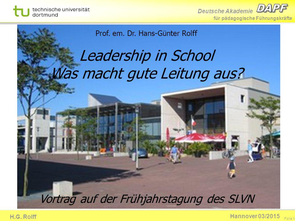 Deutsche Akademie für pädagogische Führungskräfte H.G. Rolff Folie 1 Hannover 03/2015 Prof. em. Dr. Hans-Günter Rolff Leadership in School Was macht g
