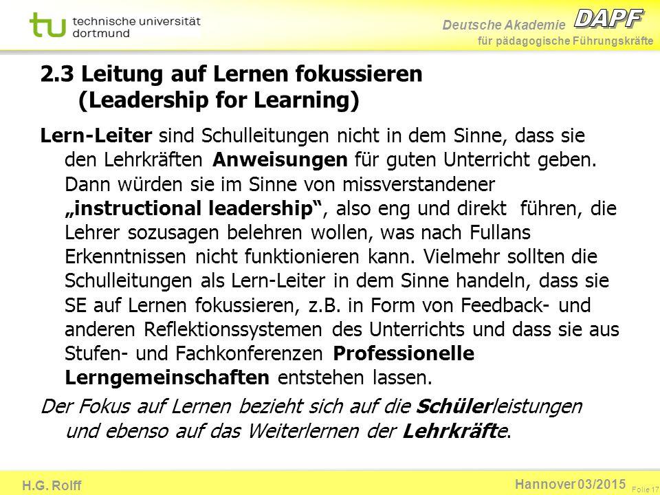 Deutsche Akademie für pädagogische Führungskräfte H.G. Rolff Folie 17 Hannover 03/2015 2.3 Leitung auf Lernen fokussieren (Leadership for Learning) Le