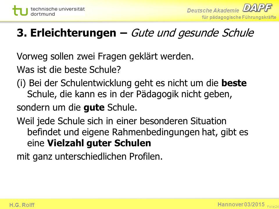 Deutsche Akademie für pädagogische Führungskräfte H.G. Rolff Folie 24 Hannover 03/2015 3. Erleichterungen – Gute und gesunde Schule Vorweg sollen zwei