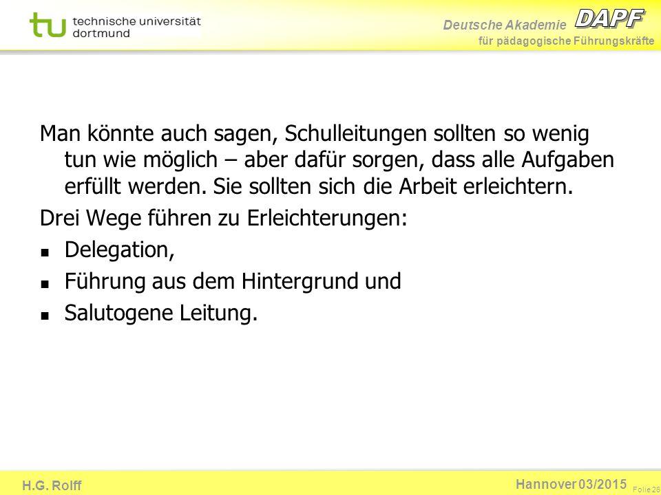 Deutsche Akademie für pädagogische Führungskräfte H.G. Rolff Folie 26 Hannover 03/2015 Man könnte auch sagen, Schulleitungen sollten so wenig tun wie