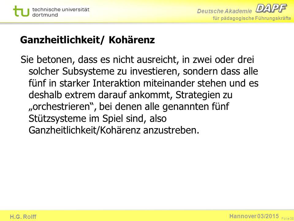 Deutsche Akademie für pädagogische Führungskräfte H.G. Rolff Folie 38 Hannover 03/2015 Sie betonen, dass es nicht ausreicht, in zwei oder drei solcher