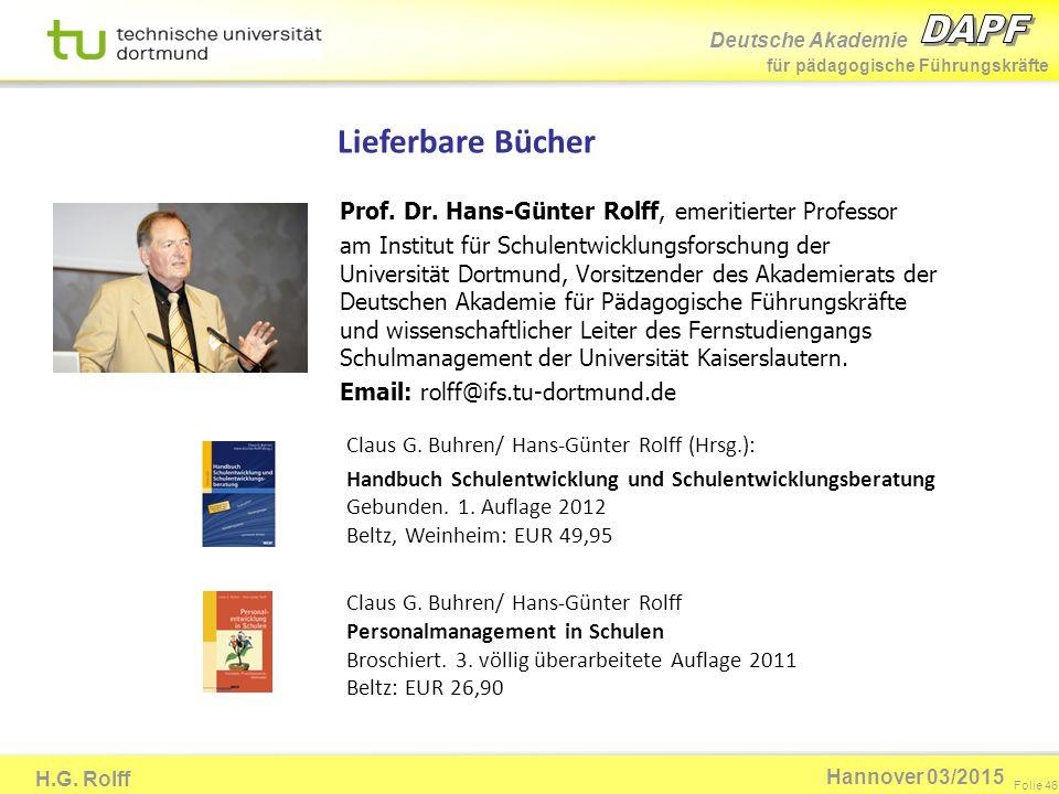 Deutsche Akademie für pädagogische Führungskräfte H.G. Rolff Folie 46 Hannover 03/2015 Prof. Dr. Hans-Günter Rolff, emeritierter Professor am Institut