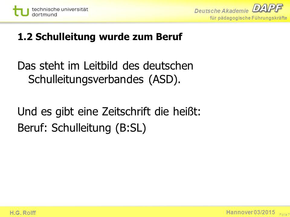Deutsche Akademie für pädagogische Führungskräfte H.G. Rolff Folie 7 Hannover 03/2015 1.2 Schulleitung wurde zum Beruf Das steht im Leitbild des deuts