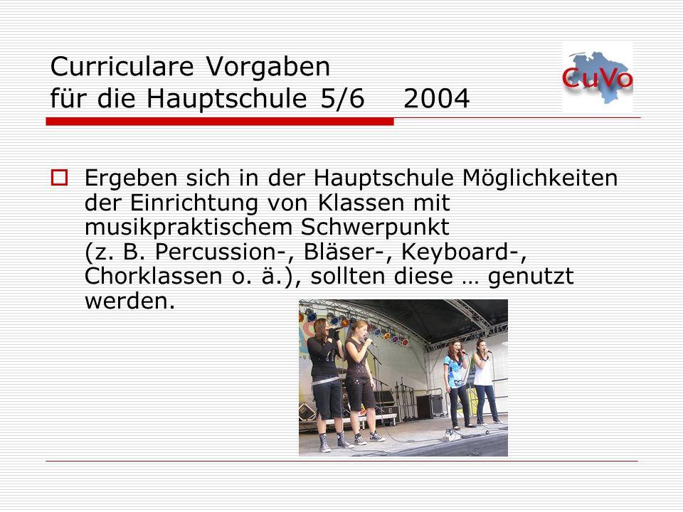 Curriculare Vorgaben für die Hauptschule 5/6 2004  Ergeben sich in der Hauptschule Möglichkeiten der Einrichtung von Klassen mit musikpraktischem Sch