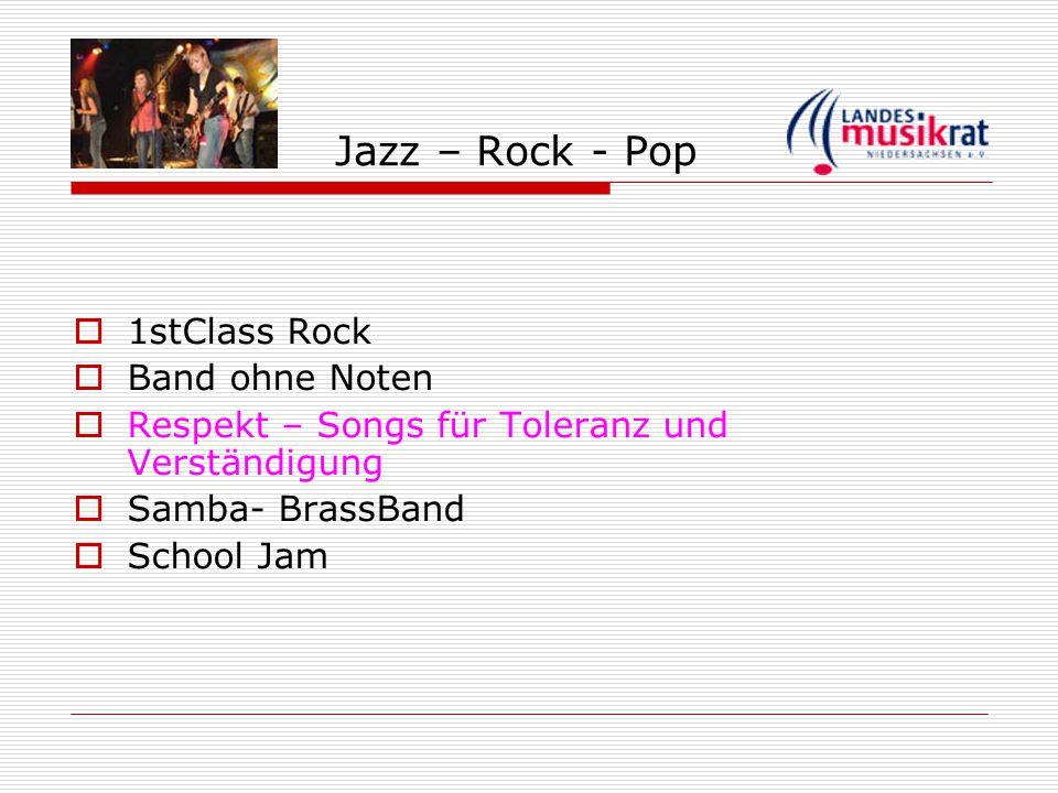 Jazz – Rock - Pop  1stClass Rock  Band ohne Noten  Respekt – Songs für Toleranz und Verständigung  Samba- BrassBand  School Jam