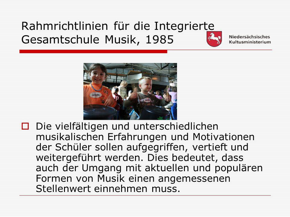 Rahmrichtlinien für die Integrierte Gesamtschule Musik, 1985  Die vielfältigen und unterschiedlichen musikalischen Erfahrungen und Motivationen der S