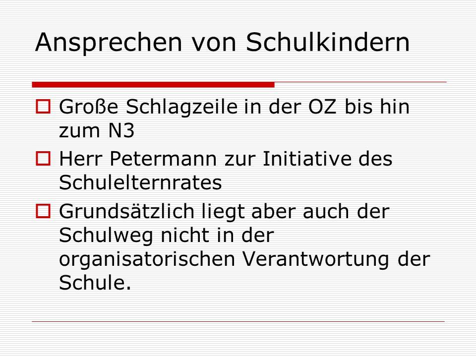 Ansprechen von Schulkindern  Große Schlagzeile in der OZ bis hin zum N3  Herr Petermann zur Initiative des Schulelternrates  Grundsätzlich liegt ab