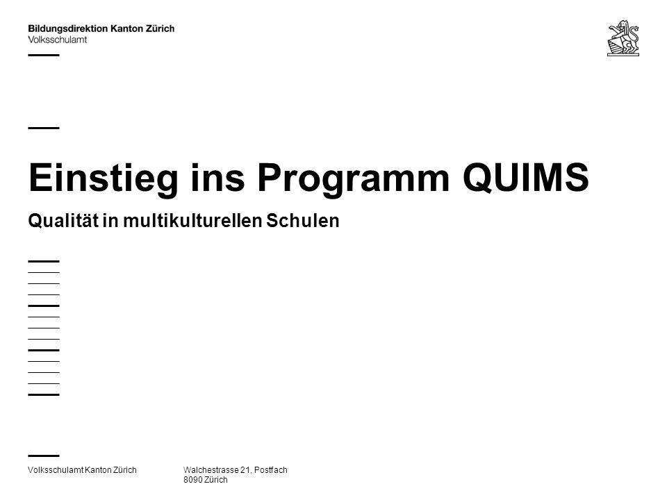 Volksschulamt Kanton ZürichWalchestrasse 21, Postfach 8090 Zürich Einstieg ins Programm QUIMS Qualität in multikulturellen Schulen