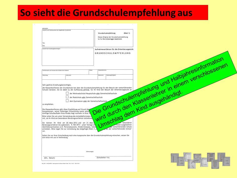 So sieht die Grundschulempfehlung aus Die Grundschulempfehlung und Halbjahresinformation wird durch den Klassenlehrer in einem verschlossenen Umschlag