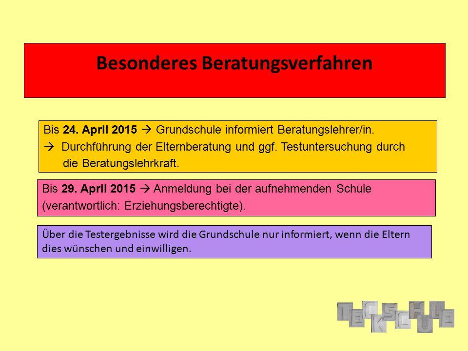 Besonderes Beratungsverfahren Bis 24. April 2015  Grundschule informiert Beratungslehrer/in.  Durchführung der Elternberatung und ggf. Testuntersuch