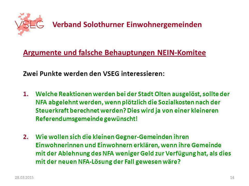 Verband Solothurner Einwohnergemeinden Argumente und falsche Behauptungen NEIN-Komitee Zwei Punkte werden den VSEG interessieren: 1.Welche Reaktionen werden bei der Stadt Olten ausgelöst, sollte der NFA abgelehnt werden, wenn plötzlich die Sozialkosten nach der Steuerkraft berechnet werden.