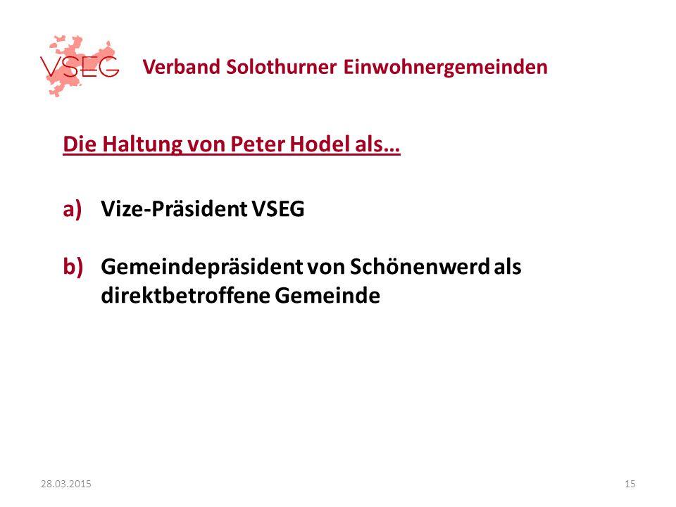 Verband Solothurner Einwohnergemeinden Die Haltung von Peter Hodel als… a)Vize-Präsident VSEG b)Gemeindepräsident von Schönenwerd als direktbetroffene Gemeinde 28.03.201515