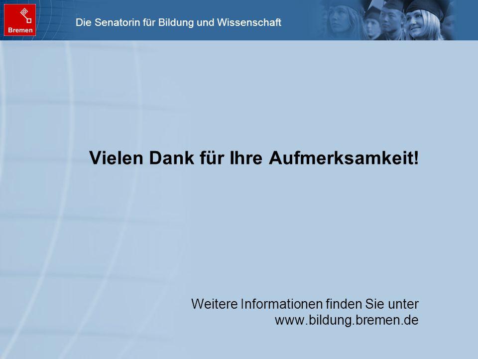Die Senatorin für Bildung und Wissenschaft Vielen Dank für Ihre Aufmerksamkeit! Weitere Informationen finden Sie unter www.bildung.bremen.de