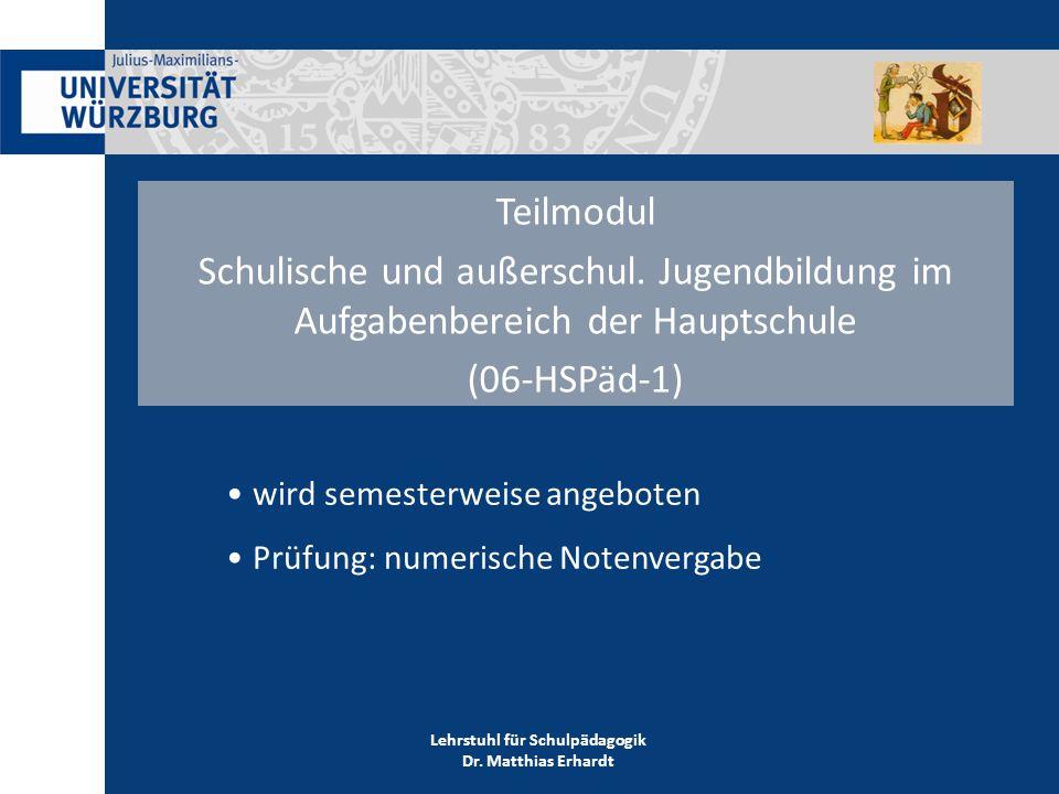 Lehrstuhl für Schulpädagogik Dr. Matthias Erhardt Teilmodul Schulische und außerschul.