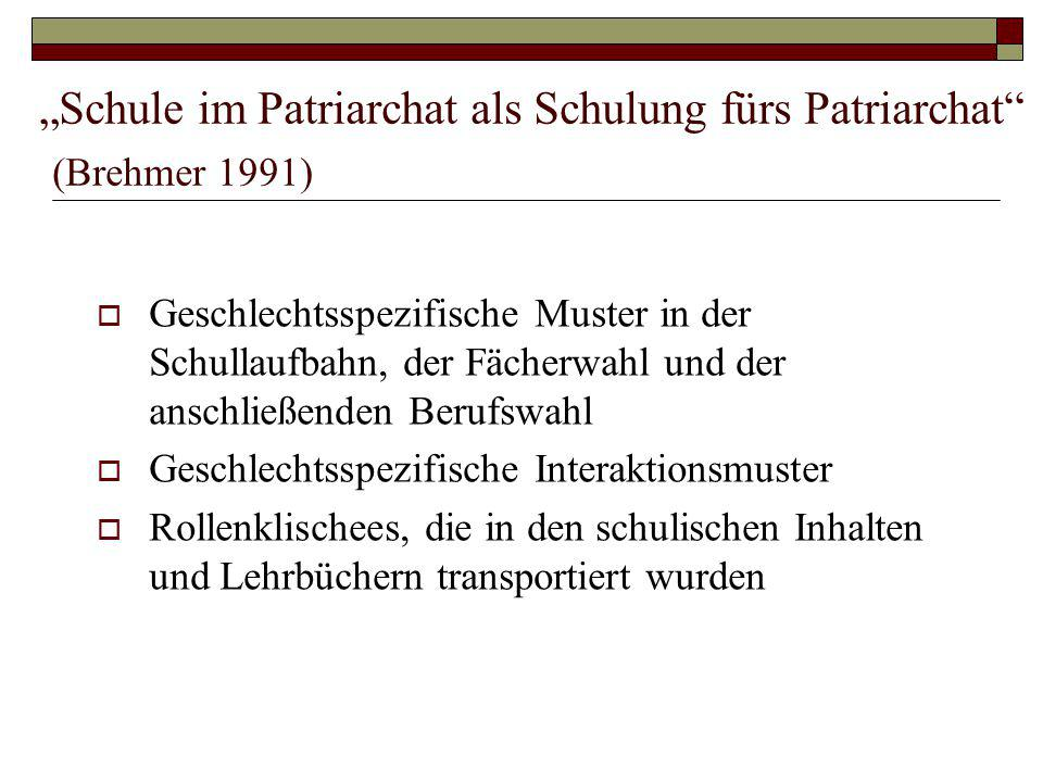 """""""Schule im Patriarchat als Schulung fürs Patriarchat"""" (Brehmer 1991)  Geschlechtsspezifische Muster in der Schullaufbahn, der Fächerwahl und der ansc"""