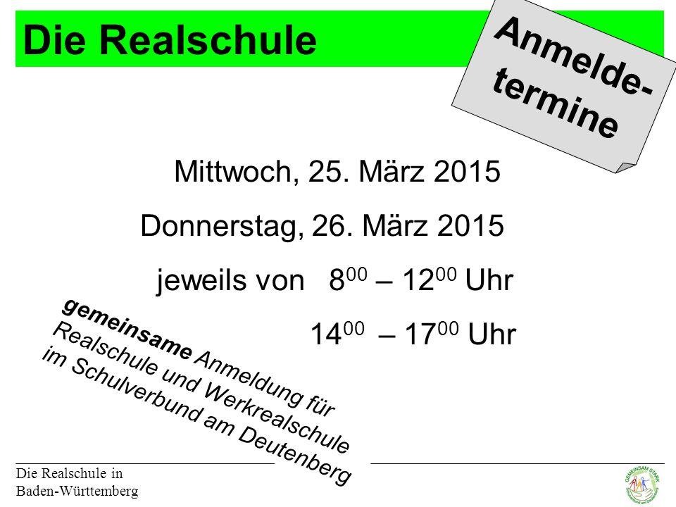 Die Realschule Die Realschule in Baden-Württemberg Anmelde- termine Mittwoch, 25.