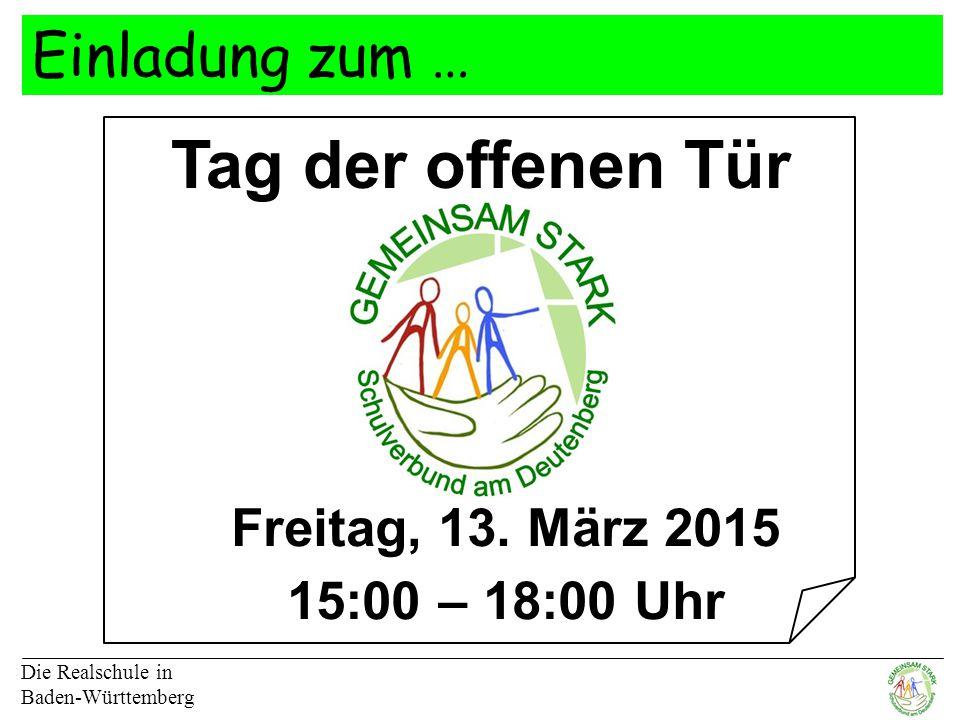 Einladung zum … Die Realschule in Baden-Württemberg Tag der offenen Tür Freitag, 13.