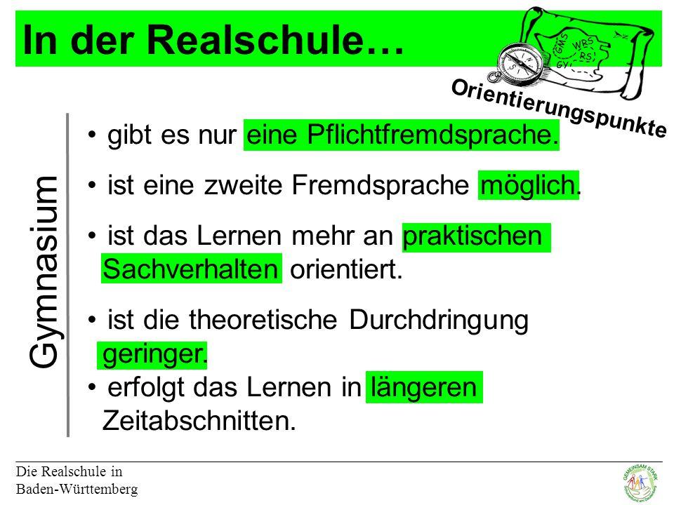 In der Realschule… Die Realschule in Baden-Württemberg GMS RS GY WRS Orientierungspunkte Gymnasium gibt es nur eine Pflichtfremdsprache.