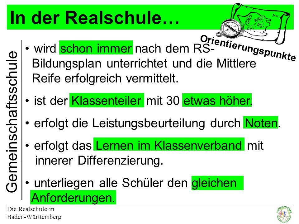 In der Realschule… Die Realschule in Baden-Württemberg GMS RS GY WRS Orientierungspunkte Gemeinschaftsschule wird schon immer nach dem RS- Bildungsplan unterrichtet und die Mittlere Reife erfolgreich vermittelt.