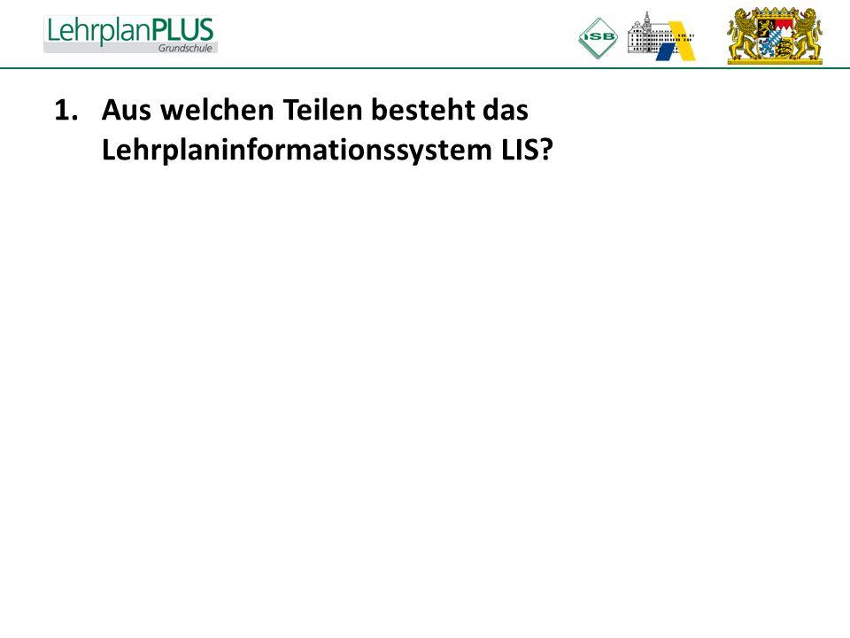 ^ 1.Aus welchen Teilen besteht das Lehrplaninformationssystem LIS?