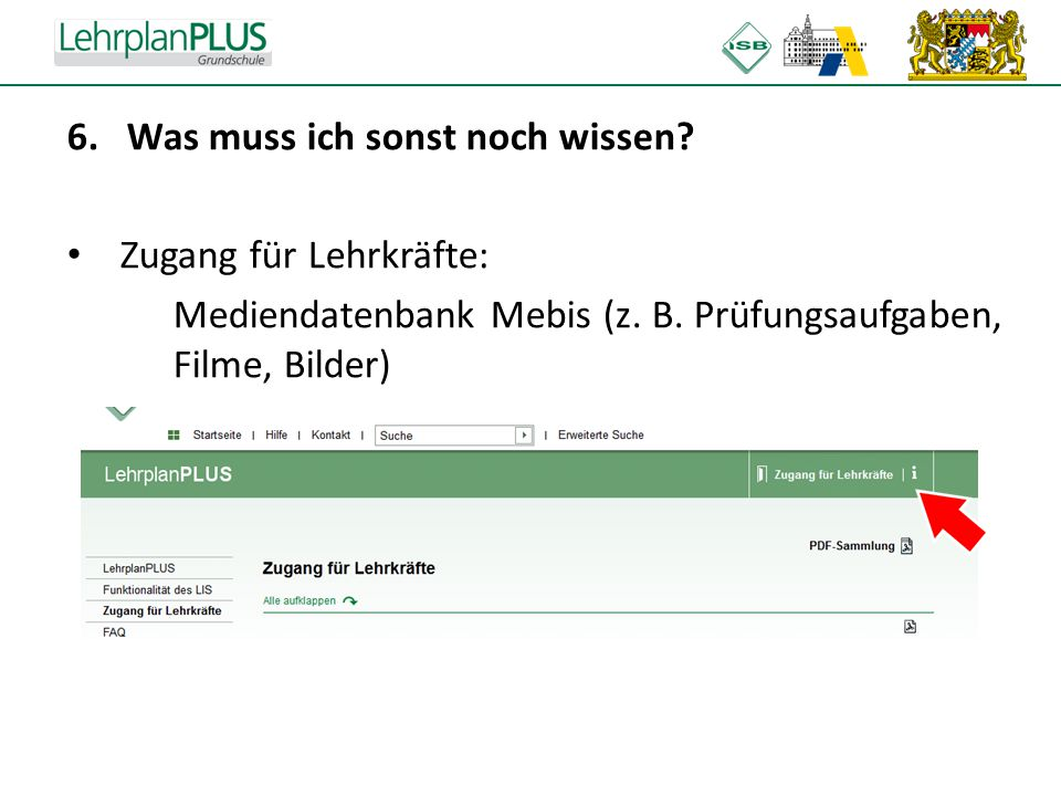 ^ 6.Was muss ich sonst noch wissen? Zugang für Lehrkräfte: Mediendatenbank Mebis (z. B. Prüfungsaufgaben, Filme, Bilder)
