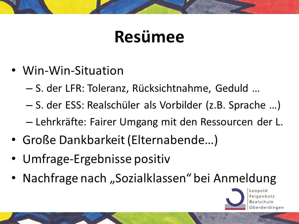 Resümee Win-Win-Situation – S. der LFR: Toleranz, Rücksichtnahme, Geduld … – S. der ESS: Realschüler als Vorbilder (z.B. Sprache …) – Lehrkräfte: Fair