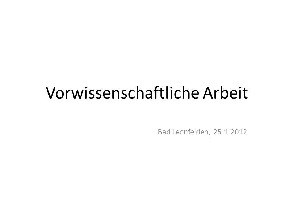 Vorwissenschaftliche Arbeit Bad Leonfelden, 25.1.2012