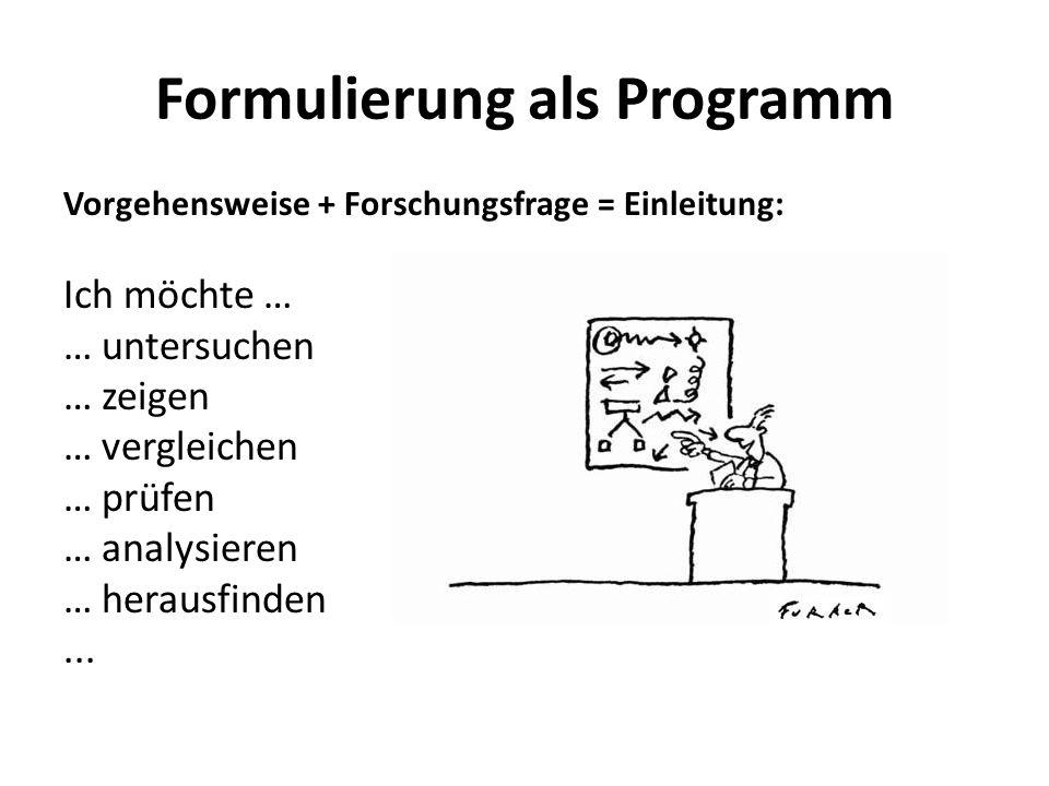 Formulierung als Programm Vorgehensweise + Forschungsfrage = Einleitung: Ich möchte … … untersuchen … zeigen … vergleichen … prüfen … analysieren … herausfinden...